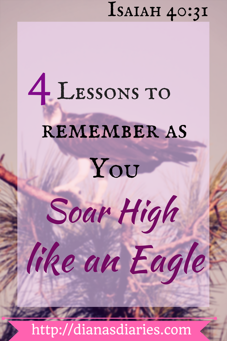 FOUR LESSONS TO REMEMBER AS YOU SOAR HIGH LIKE AN EAGLE