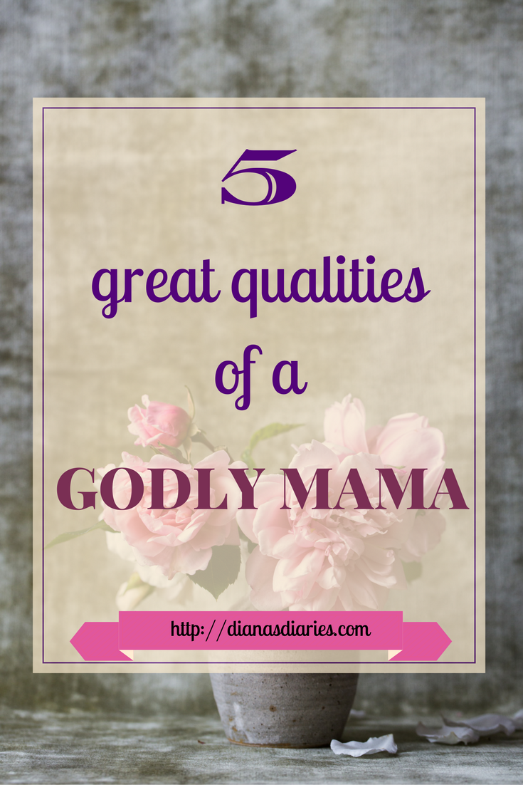 5 Great Qualities of a Godly Mama