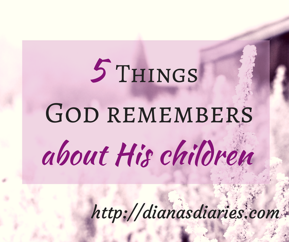 5 Things God remembers about His Children