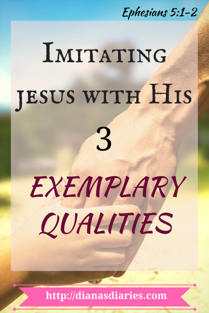 Imitating Jesus with His 3 exemplary qualities