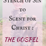 Stench of sin to Scent for Christ