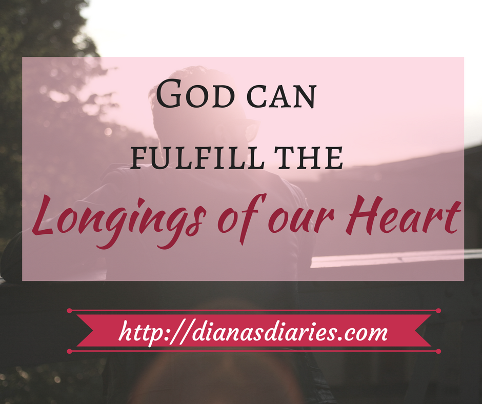 God can fulfill the Longings of our heart