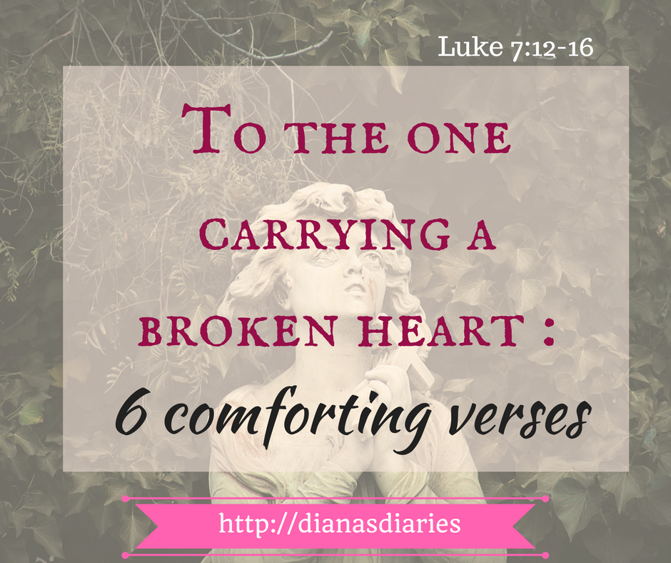 TO THE ONE CARRYING A BROKEN HEART : 6 COMFORTING VERSES
