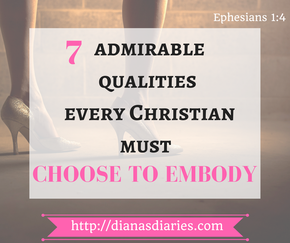 7 ADMIRABLE QUALITIES EVERY CHRISTIAN MUST CHOOSE TO EMBODY