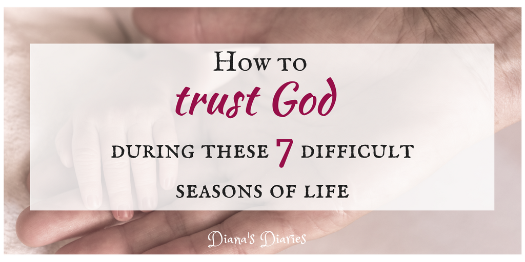 How to trust Jesus during the 7 difficult seasons of life